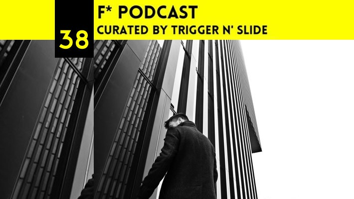 F*Podcast #038 Curated by Trigger N' Slide
